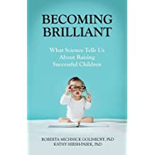 Becoming Brilliant: What Science Tells Us About Raising Successful Children (Lifetools: Books for the General Public)