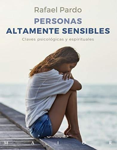 Personas altamente sensibles. Claves psicológicas y espirituales (Serendipity Maior) por Rafael Pardo Fernández