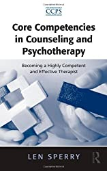 Core Competencies in Counseling and Psychotherapy: Becoming a Highly Competent and Effective Therapist (Core Competencies in Psychotherapy Series) by Len Sperry (2010-08-03)