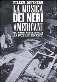 La musica dei neri americani. Dai canti degli schiavi ai Public Enemy