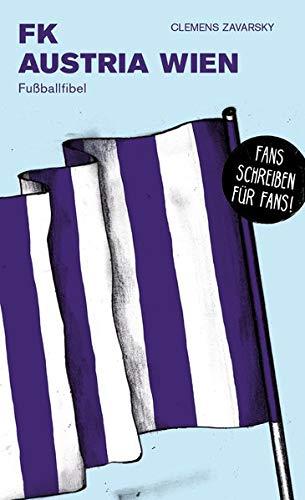 FK Austria Wien: Fußballfibel (Bibliothek des Österreichischen Fußballs)