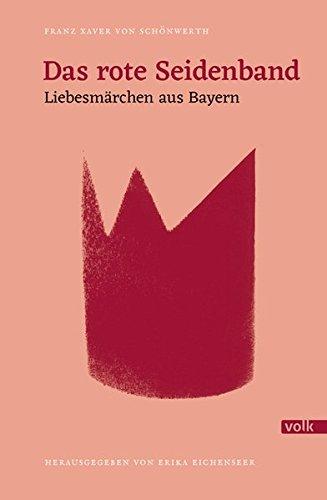 Das rote Seidenband: Liebesmärchen aus Bayern (Schönwerth-Märchen)