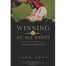 Winning at All Costs: A Scandalous History of Italian Soccer by John Foot (3-Aug-2007) Paperback