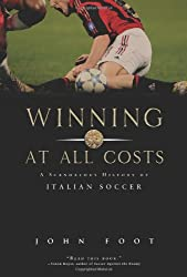 Winning at All Costs: A Scandalous History of Italian Soccer by John Foot (2007-08-24)