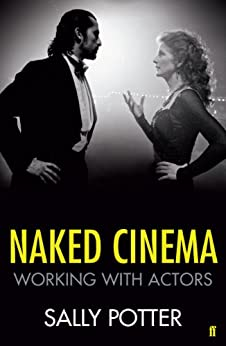 Naked Cinema: Working with Actors (English Edition) von [Potter, Sally]