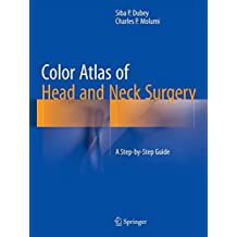 Color Atlas of Head and Neck Surgery: A Step-by-Step Guide