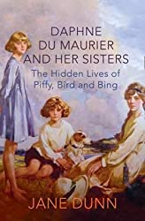 [Daphne Du Maurier and Her Sisters: The Hidden Lives of Piffy, Bird and Bing] (By: Jane Dunn) [published: March, 2013]