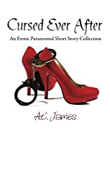 Cursed Ever After: Four Erotic Paranormal Short Stories by A.C. James (2013-11-23)