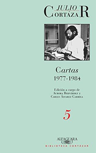 Cartas 1977-1984 (Tomo 5): Edición a cargo de Aurora Bernárdez y Carles Álvarez Garriga (Caballo de fuego) por Julio Cortázar