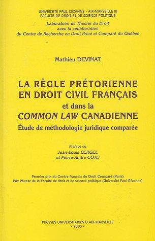 La règle prétorienne en droit civil français et dans la common law canadienne : Etude de méthodologie juridique comparée par Mathieu Devinat