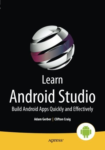 Learn Android Studio: Build Android Apps Quickly and Effectively by Adam Gerber (2015-05-11)