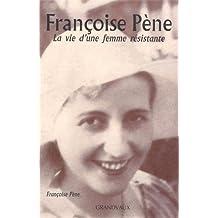 Françoise Pène - La vie d'une femme résistante
