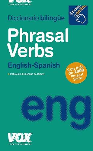 Phrasal Verbs + Idioms (Vox - Lengua Inglesa - Diccionarios Generales) por Aa.Vv.