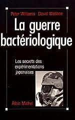 La guerre bactériologique - Les secrets des expérimentations japonaises de Peter Williams