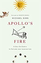 Apollo's Fire: A Day on Earth in Nature and Imagination by Michael Sims (2007-09-20)