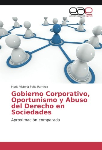 Gobierno Corporativo, Oportunismo y Abuso del Derecho en Sociedades: Aproximación comparada por María Victoria Peña Ramírez