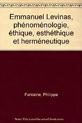 Emmanuel Levinas, phénoménologie, éthique, esthéthique et herméneutique