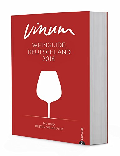 Wein ist VINUM! Der Vinum Weinguide Deutschland 2018. Rund 11.000 bewertete Weine, Informationen zu jedem Gut, Weintrends und Trinktipps.