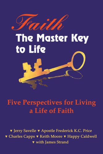 Faith the Master Key to Life: Five Perspectives for Living a Life of Faith (English Edition)