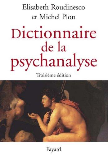 Dictionnaire de la psychanalyse : 3e édition (Histoire de la Pensée)