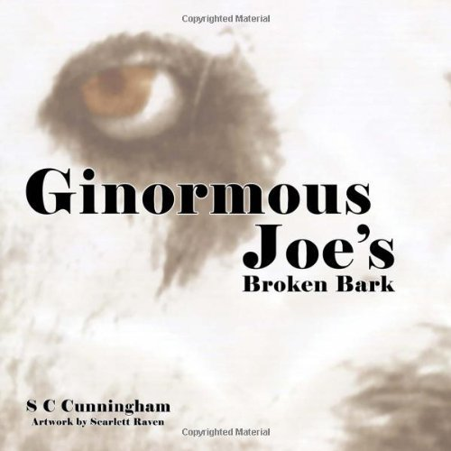 Ginormous Joe's Broken Bark by Cunningham, S C (2009) Paperback
