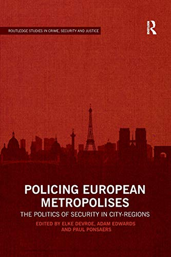 Policing European Metropolises: The Politics of Security in City-Regions (Routledge Studies in Crime, Security and Justice)
