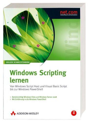 Windows Scripting lernen. Von Windows Script Host und Visual Basic Script bis zur Windows PowerShell. Aktuell zu Windows Vista.