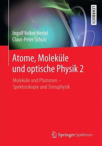 Atome, Moleküle und optische Physik 2: Moleküle und Photonen - Spektroskopie und Streuphysik (Springer-Lehrbuch)