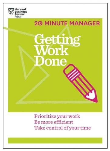 Getting Work Done (HBR 20-Minute Manager Series): Prioritize Your Work, be More Efficient, Take Control of Your Time