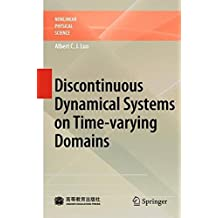 Discontinuous Dynamical Systems on Time-varying Domains (Nonlinear Physical Science) by Albert Luo (2009-09-18)
