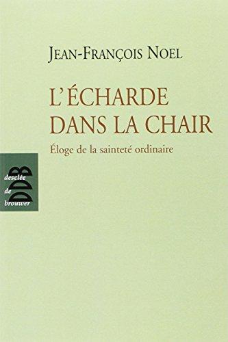 L'écharde dans la chair: Eloge de la sainteté ordinaire par Jean-François Noel