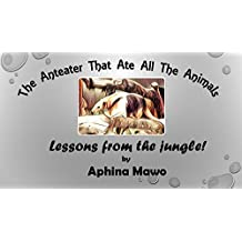 The Anteater That Ate All The Animals: Lessons From The Jungle (English Edition)