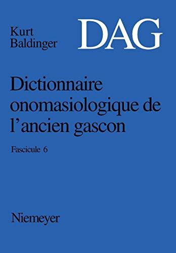 Dictionnaire onomasiologique de l'ancien gascon (DAG) / Dictionnaire onomasiologique de l'ancien gascon (DAG). Fascicule 6
