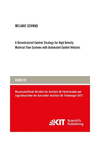 A Decentralized Control Strategy for High Density Material Flow Systems with Automated Guided Vehicles (Wissenschaftliche Berichte des Instituts für ... des Karlsruher Instituts für Technologie)