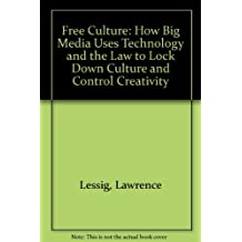 Free Culture: How Big Media Uses Technology and the Law to Lock Down Culture and Control Creativity by Lawrence Lessig (2004-08-02)