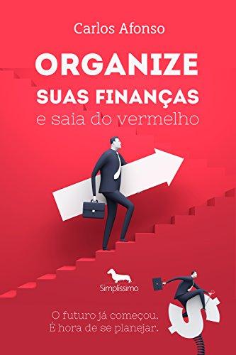 Organize suas finanças e saia do vermelho: O futuro já começou. É hora de se planejar. (Portuguese Edition) por Carlos Afonso
