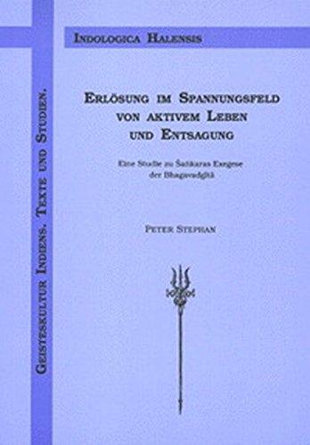 Erlösung im Spannungsfeld von aktivem Leben und Entsagung - Eine Studie zu Sankaras Exegese der Bhagavadgita (Geisteskultur Indiens. Texte und Studien)