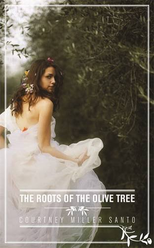 The Roots of the Olive Tree by Courtney Miller Santo (2012-10-01)