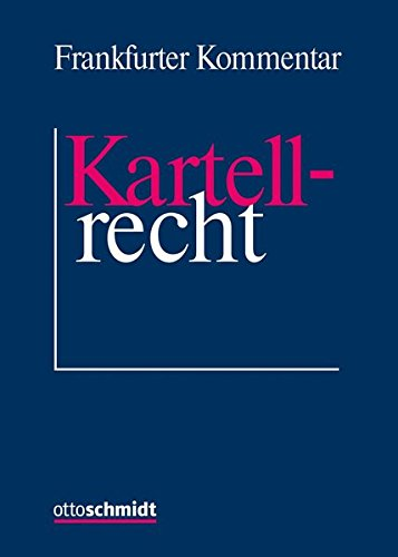 Frankfurter Kommentar zum Kartellrecht: Mit Kommentierung des EU-Kartellrechts, des GWB und einer Darstellung ausländischer Kartellrechtsordnungen