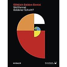 Göttlich Golden Genial: Weltformel Goldener Schnitt?