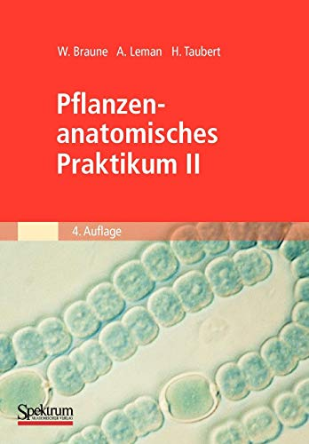 Pflanzenanatomisches Praktikum II: Zur Einführung in den Bau, die Fortpflanzung und Ontogenie der Niederen Pflanzen (Auch der Bakterien und Pilze) und ... (German Edition) (Spektrum Lehrbuch)