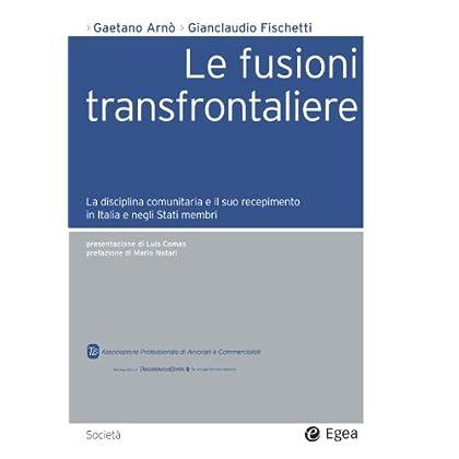 Le Fusioni Transfrontaliere: La Disciplina Comunitaria E Il Suo Recepimento In Italia E Negli Stati Uniti (Società)