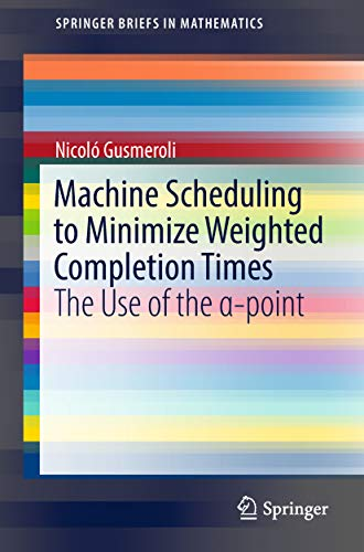 Machine Scheduling to Minimize Weighted Completion Times: The Use of the α-point (SpringerBriefs in Mathematics) (English Edition)