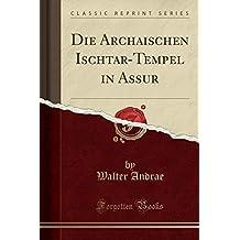 Die Archaischen Ischtar-Tempel in Assur (Classic Reprint)