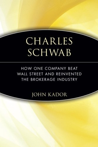 charles-schwab-how-one-company-beat-wall-street-and-reinvented-the-brokerage-industry-by-kador-john-