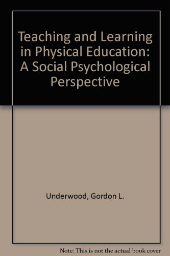 Teaching and Learning in Physical Education: A Social Psychological Perspective por Gordon L. Underwood
