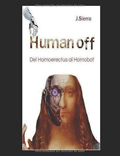 HUMAN OFF: Del Homoerectus al Homobot por J D SIERRA