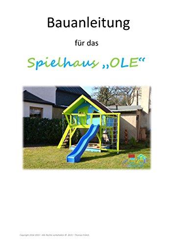 """Bauanleitung für das Spielhaus """"OLE"""": Ein ausführlicher Bauplan zum Bau eines einmaligen Spielhauses!"""