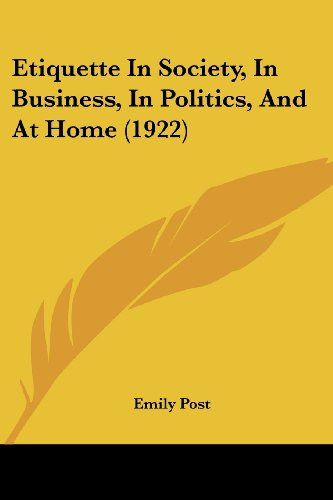 Etiquette in Society, in Business, in Politics, and at Home (1922)