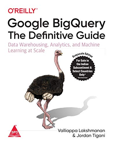 Google BigQuery: The Definitive Guide - Data Warehousing, Analytics, and Machine Learning at Scale